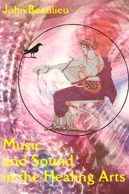 Music and Sound in the Healing Arts - Beaulieu, John, N