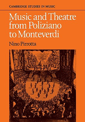 Music and Theatre from Poliziano to Montiverdi - Pirrotta, Nino, and Povoledo, Elena, and Eales, Karen (Translated by)