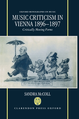 Music Criticism in Vienna, 1896-1897: Critically Moving Forms - McColl, Sandra