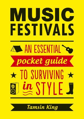 Music Festivals: An Essential Pocket Guide to Surviving in Style - King, Tamsin