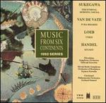 Music from Six Continents (1992 Series): Sukegawa, Van de Vate, Loeb, Handel