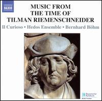 Music from the Time of Tilman Riemenschneider - Harmut Hein (baritone); Hedos-Ensemble; Il Curioso; Martin Hummel (baritone); Bernhard Böhm (conductor)