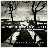 Music in a Cold Climate: Sounds of Hansa Europe - Bojan Cicic (violin); Emily White (tenor sacbut); Gawain Glenton (cornetto); In Echo; Richard Boothby (bass gamba);...