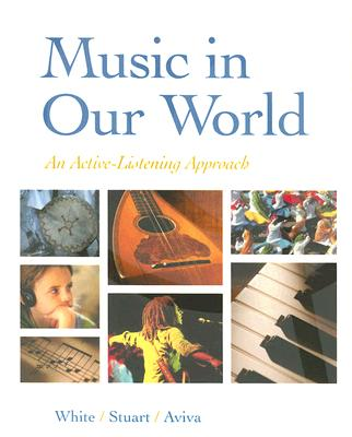 Music in Our World: An Active-Listening Approach - White, Gary, and Stuart, David, and Aviva, Elyn