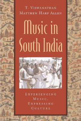 Music in South India: The Karnatak Concert Tradition and Beyond: Experiencing Music, Expressing Culture - Viswanathan, T