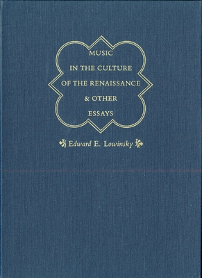 Music in the Culture of the Renaissance and Other Essays - Lowinsky, Edward E