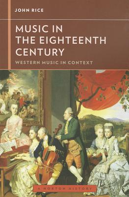 Music in the Eighteenth Century - Rice, John A., and Frisch, Walter (Series edited by)