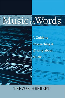 Music in Words: A Guide to Researching and Writing about Music - Herbert, Trevor
