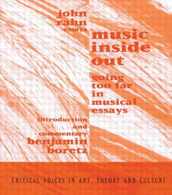 Music Inside Out: Going Too Far in Musical Essays - Rahn, John, and Boretz, Benjamin