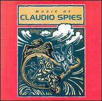Music of Claudio Spies - Alan Feinberg (piano); Andrew May (violin); Brian Greene (horn); Brian Greene (oboe); Christine Whittlesey (soprano);...