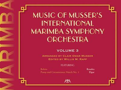 Music of Musser's International Marimba Symphony Orchestra: Volume 3 - Musser, Clair Omar (Composer)
