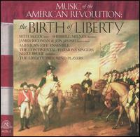 Music of the American Revolution: The Birth of Liberty - American Fife Ensemble; James Richman (harpsichord); Jon Spong (harpsichord); Seth McCoy (tenor); Sherrill Milnes (baritone)