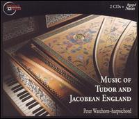 Music of Tudor and Jacobean England - Peter Watchorn (harpsichord)