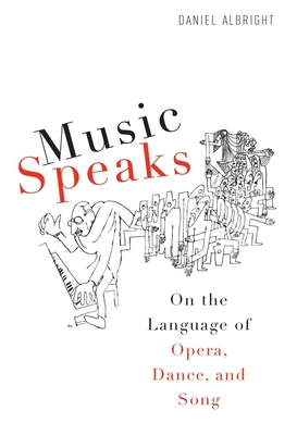 Music Speaks: On the Language of Opera, Dance, and Song - Albright, Daniel