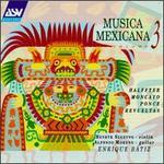 Musica Mexicana Vol. 3: Halffter, Moncayo, Ponce, Revueltas