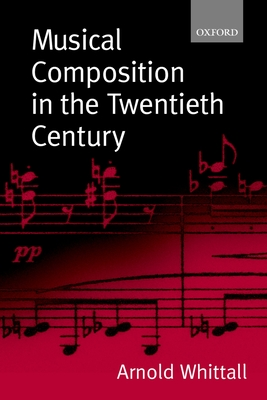 Musical Composition in the Twentieth Century - Whittall, Arnold