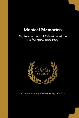 Musical Memories - Upton, George P (George Putnam) 1834-1 (Creator)