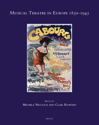 Musical Theatre in Europe 1830-1945 - Niccolai, Michela (Editor), and Rowden, Clair (Editor)
