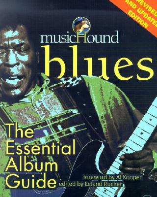 MusicHound Blues: The Essential Album Guide - Schuller, Tim (Revised by), and Rucker, Leland (Editor), and Kooper, Al (Foreword by)