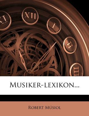 Musiker-Lexikon... - M Siol, Robert, and Musiol, Robert