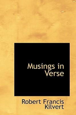 Musings in Verse - Kilvert, Robert Francis