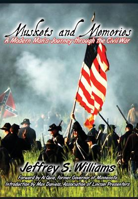 Muskets and Memories: A Modern Man's Journey Through the Civil War - Williams, Jeffrey S, and Quie, Albert H (Foreword by), and Daniels, Max (Introduction by)