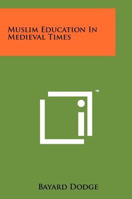 Muslim Education in Medieval Times - Dodge, Bayard