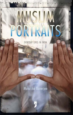 Muslim Portraits: Everyday Lives in India - Banerjee, Mukulika (Editor)