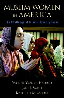 Muslim Women in America: The Challenge of Islamic Identity Today - Haddad, Yvonne Yazbeck, and Smith, Jane I, and Moore, Kathleen M