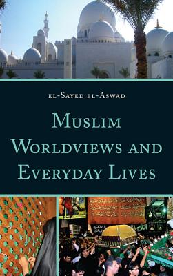 Muslim Worldviews and Everyday Lives - El-Aswad, El-Sayed