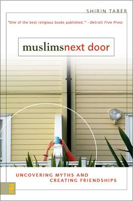 Muslims Next Door: Uncovering Myths and Creating Friendships - Taber, Shirin