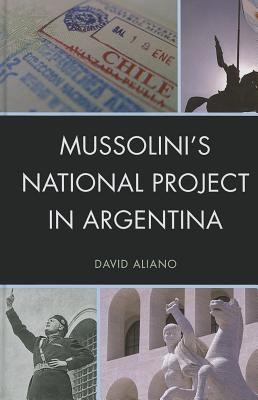Mussolini's National Project in Argentina - Aliano, David