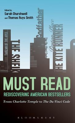 Must Read: Rediscovering American Bestsellers: From Charlotte Temple to the Da Vinci Code - Churchwell, Sarah (Editor), and Smith, Thomas Ruys (Editor)