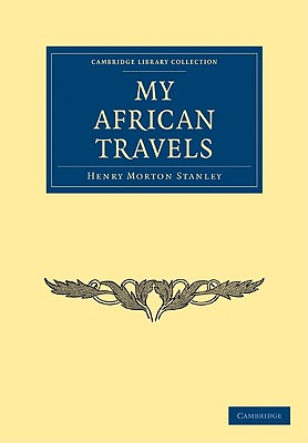 My African Travels - Stanley, Henry Morton