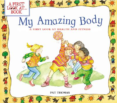 My Amazing Body: A First Look at Health and Fitness - Thomas, Pat, CMI