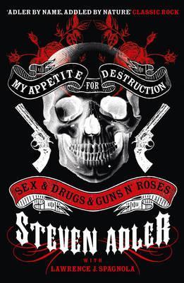My Appetite for Destruction: Sex & Drugs & Guns 'N' Roses - Adler, Steven