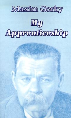 My Apprenticeship - Gorky, Maxim, and Wettlin, Margaret (Translated by)