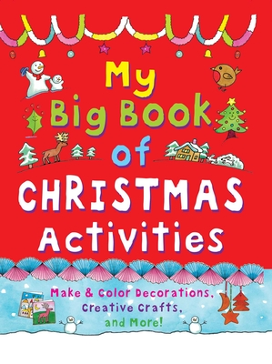 My Big Book of Christmas Activities: Make and Color Decorations, Creative Crafts, and More! - Beaton, Clare, and Hutchinson, Sam (Editor), and Bruzzone, Catherine (Editor)