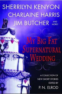 My Big Fat Supernatural Wedding - Elrod, P N, and Kenyon, Sherrilyn, and Harris, Charlaine
