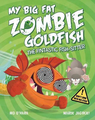 My Big Fat Zombie Goldfish: The Fintastic Fish-Sitter - O'Hara, Mo