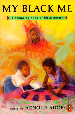 My Black Me: A Beginning Book of Black Poetry - Various, and Adoff, Arnold (Editor)