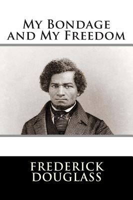 My Bondage and My Freedom - Frederick Douglass, and Editorial International, and Darrem, Franklin (Designer)