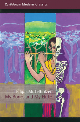 My Bones and My Flute: A Ghost Story in the Old-Fashioned Manner - Mittelholzer, Edgar
