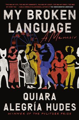 My Broken Language: A Memoir - Hudes, Quiara Alegría