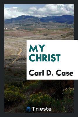 My Christ - Case, Carl D
