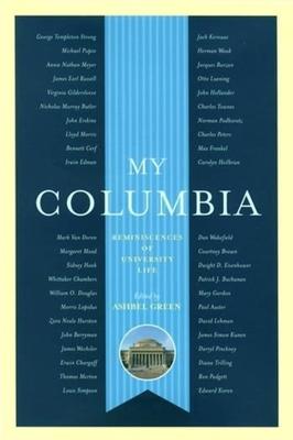 My Columbia: Reminiscences of University Life - Green, Ashbel, Professor (Editor)