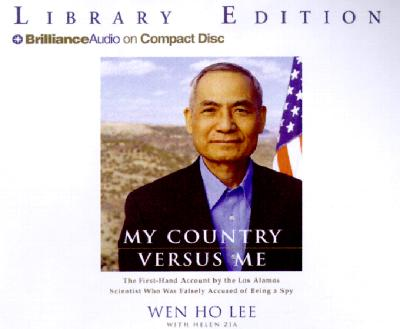 My Country Versus Me: The First-Hand Account of the Los Alamos Scientist Who Was Falsely Accused of Being a Spy - Zia, Helen, Professor, and Lee, Wen Ho, and Stella, Fred (Read by)