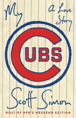 My Cubs: A Love Story - Simon, Scott