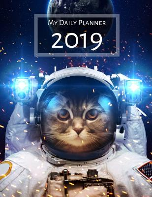 My Daily Planner - 2019: 8 1/2 X 11 - 365 Pages - Cover with Cat in Astronaut Suit in Outer Space - Reed, Hannah