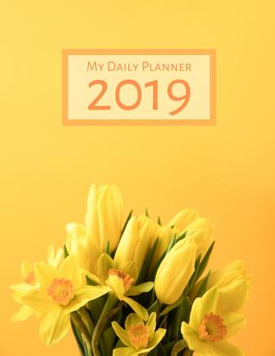 My Daily Planner - 2019 - Cover with Yellow Tulip Flowers on Yellow Background: 8 1/2 X 11 - 365 Pages - Reed, Hannah